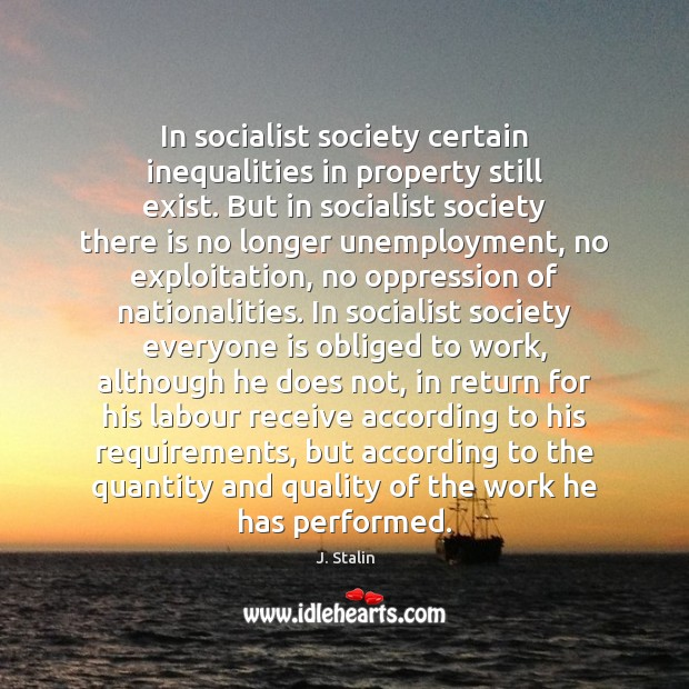 In socialist society certain inequalities in property still exist. But in socialist Image