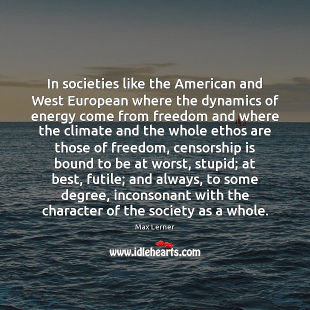 In societies like the American and West European where the dynamics of Max Lerner Picture Quote