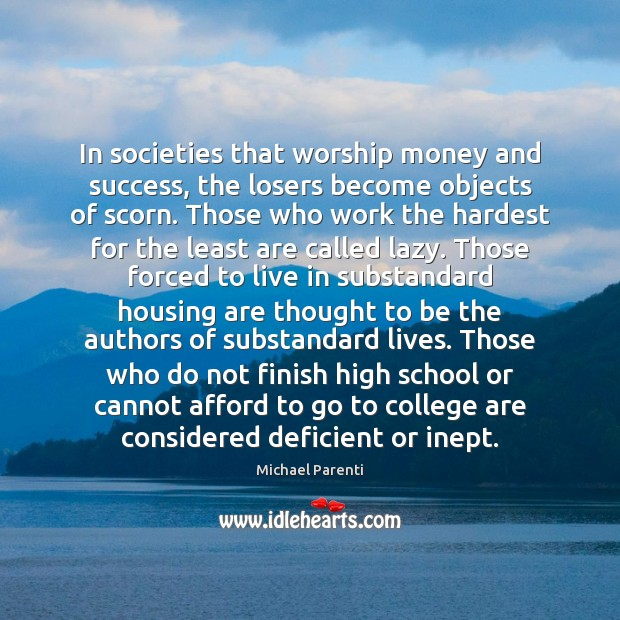 In societies that worship money and success, the losers become objects of Image