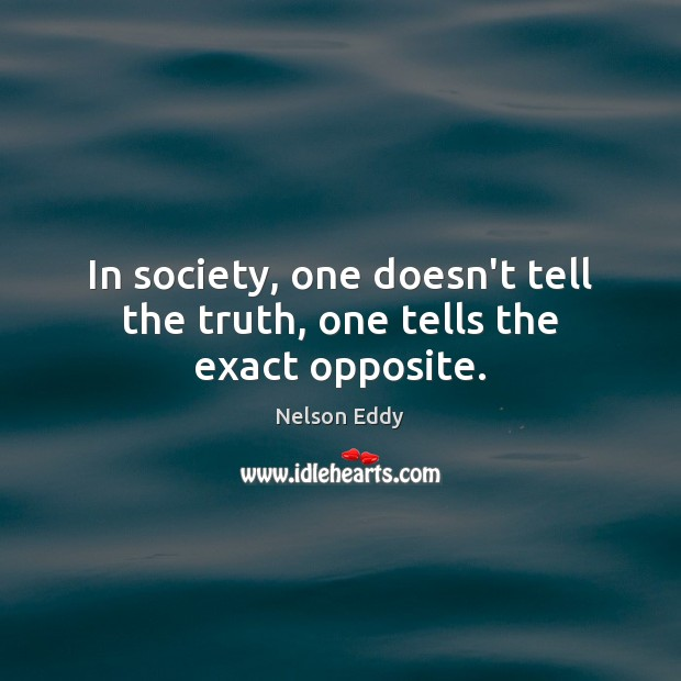 In society, one doesn't tell the truth, one tells the exact opposite. Image
