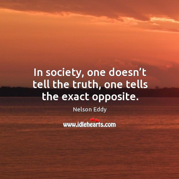 Image, In society, one doesn't tell the truth, one tells the exact opposite.