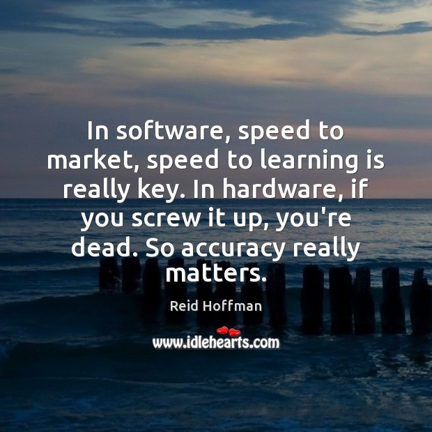 In software, speed to market, speed to learning is really key. In Reid Hoffman Picture Quote