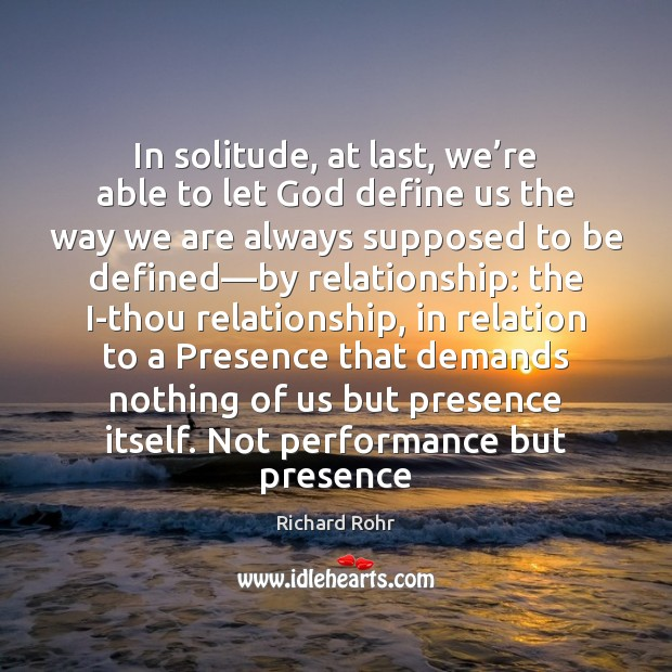 In solitude, at last, we're able to let God define us Richard Rohr Picture Quote
