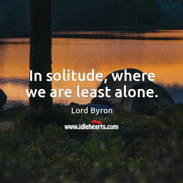 In solitude, where we are least alone. Image