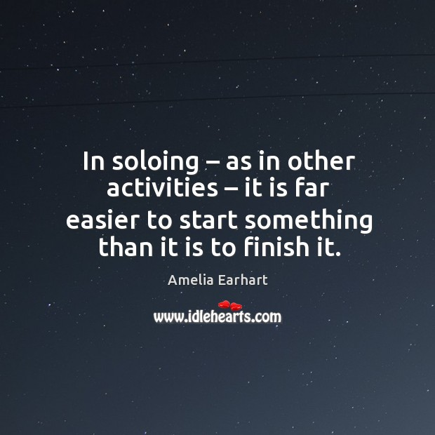 Image, In soloing – as in other activities – it is far easier to start something than it is to finish it.