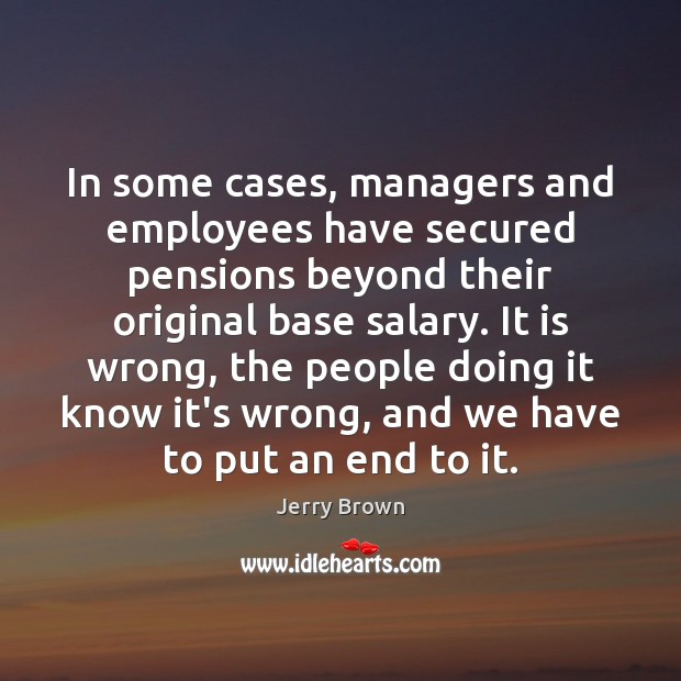 In some cases, managers and employees have secured pensions beyond their original Salary Quotes Image
