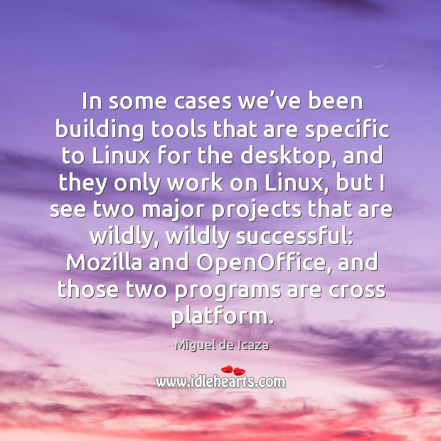 In some cases we've been building tools that are specific to linux for the desktop Image