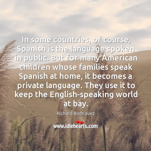 In some countries, of course, Spanish is the language spoken in public. Image