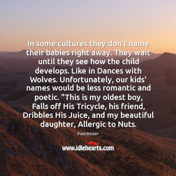 In some cultures they don't name their babies right away. They wait Paul Reiser Picture Quote