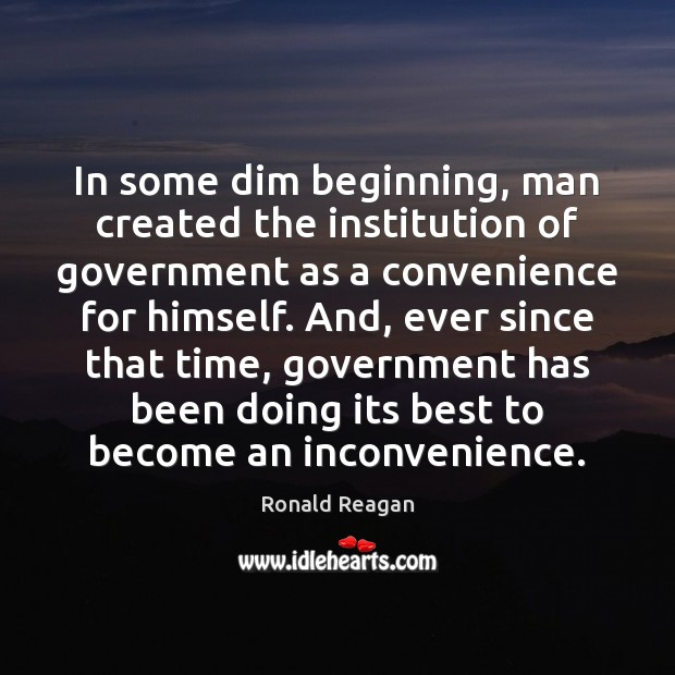 Image, In some dim beginning, man created the institution of government as a