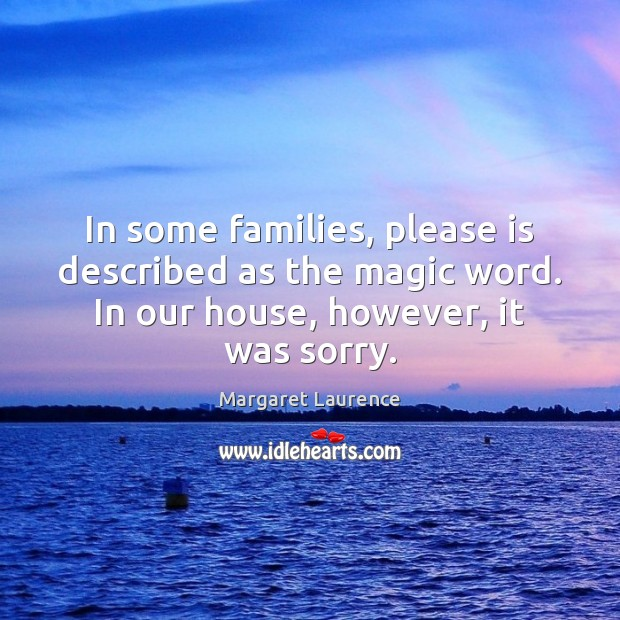 In some families, please is described as the magic word. In our Image