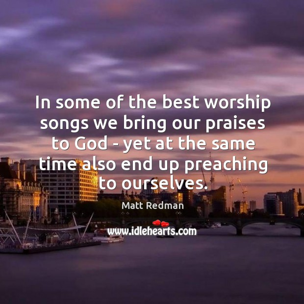 In some of the best worship songs we bring our praises to Image