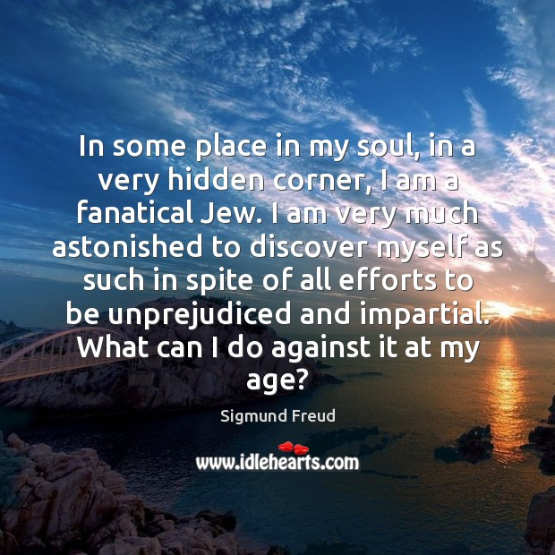 In some place in my soul, in a very hidden corner, I Sigmund Freud Picture Quote