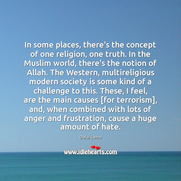 In some places, there's the concept of one religion, one truth. In Image