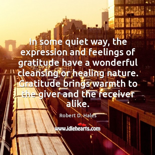 In some quiet way, the expression and feelings of gratitude have a Image