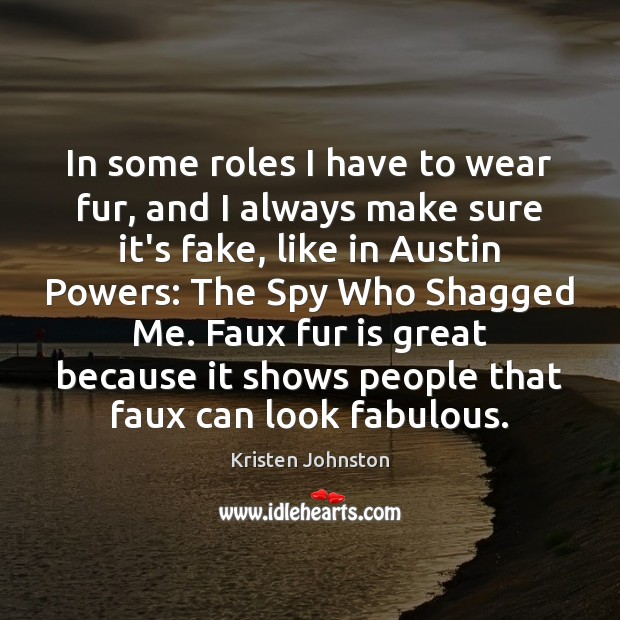 Image, In some roles I have to wear fur, and I always make
