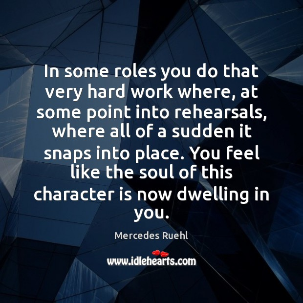 In some roles you do that very hard work where, at some Character Quotes Image