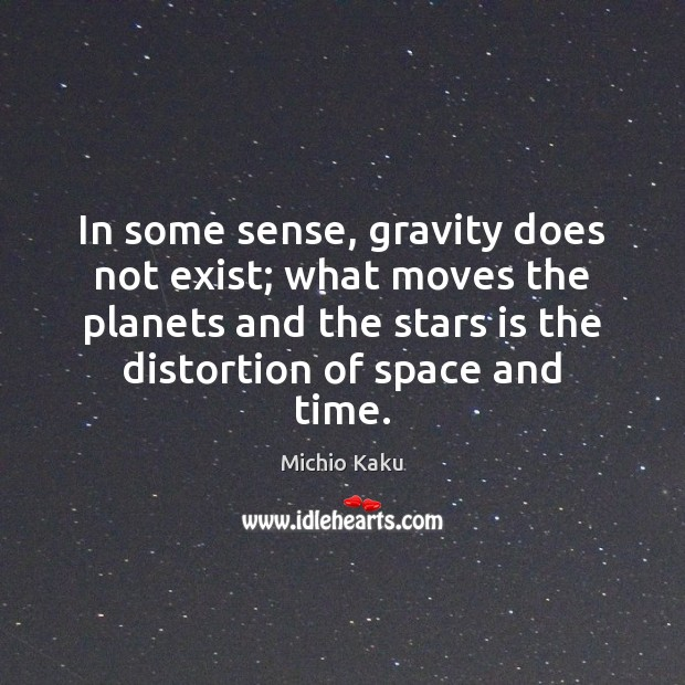 Michio Kaku Picture Quote image saying: In some sense, gravity does not exist; what moves the planets and
