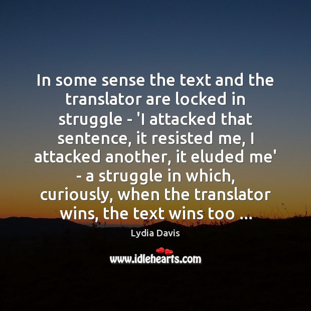 In some sense the text and the translator are locked in struggle Image