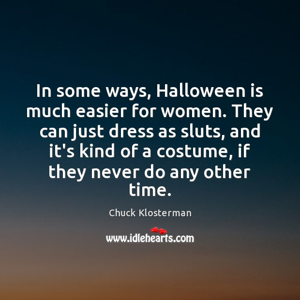 In some ways, Halloween is much easier for women. They can just Halloween Quotes Image