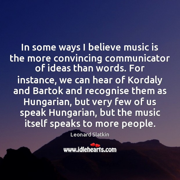 In some ways I believe music is the more convincing communicator of Image