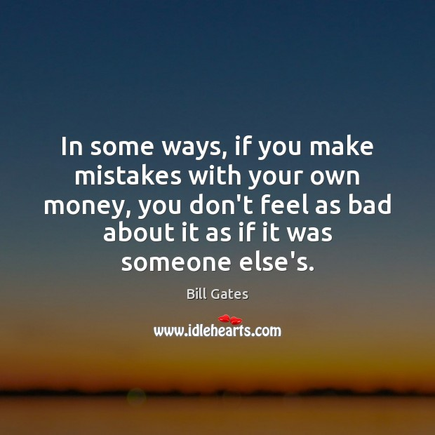 In some ways, if you make mistakes with your own money, you Image