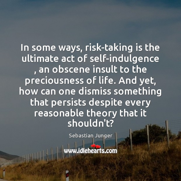 In some ways, risk-taking is the ultimate act of self-indulgence , an obscene Insult Quotes Image