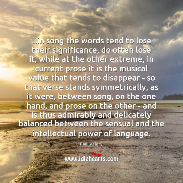 …in song the words tend to lose their significance, do often lose Paul Valery Picture Quote