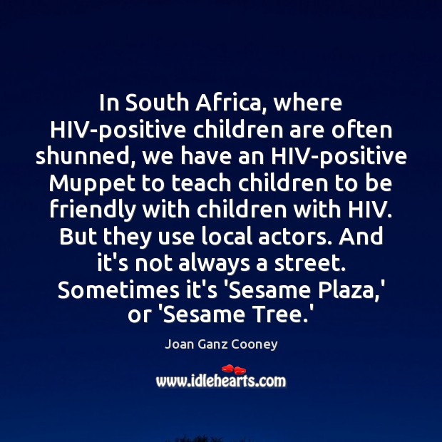 In South Africa, where HIV-positive children are often shunned, we have an Children Quotes Image