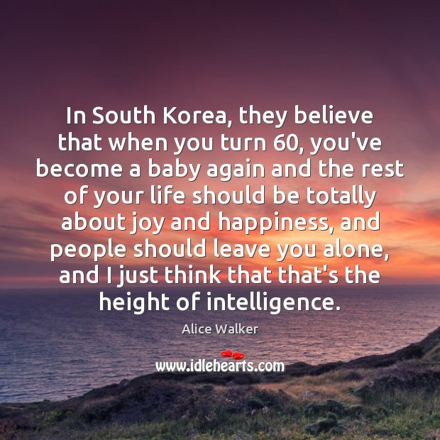 In South Korea, they believe that when you turn 60, you've become a Joy and Happiness Quotes Image