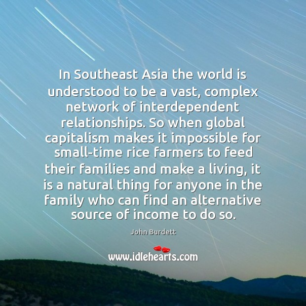 In Southeast Asia the world is understood to be a vast, complex Income Quotes Image