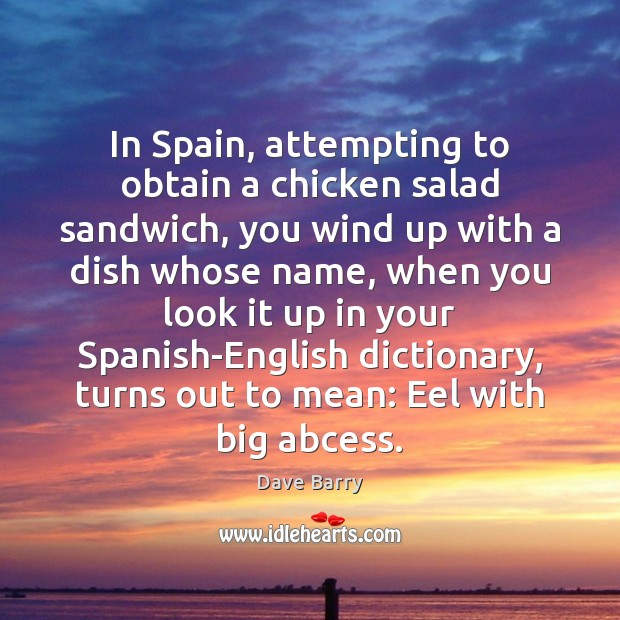 Image, In Spain, attempting to obtain a chicken salad sandwich, you wind up