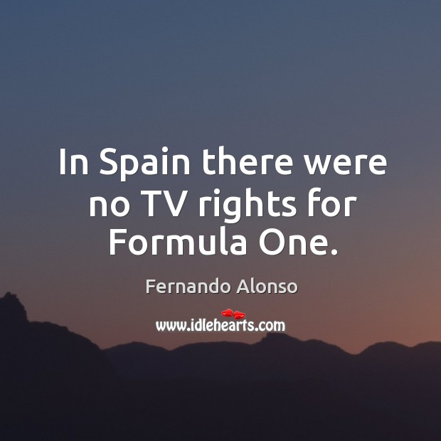 In spain there were no tv rights for formula one. Image