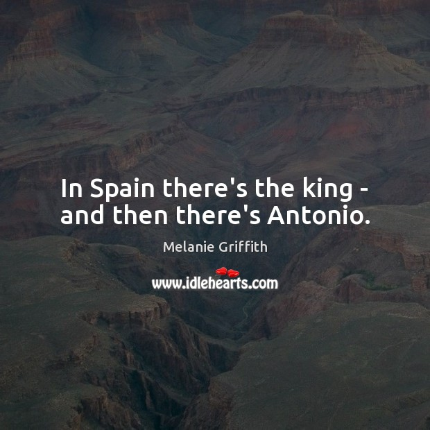 Image, In Spain there's the king – and then there's Antonio.