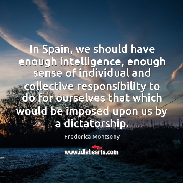 In spain, we should have enough intelligence, enough sense of individual and collective responsibility Image