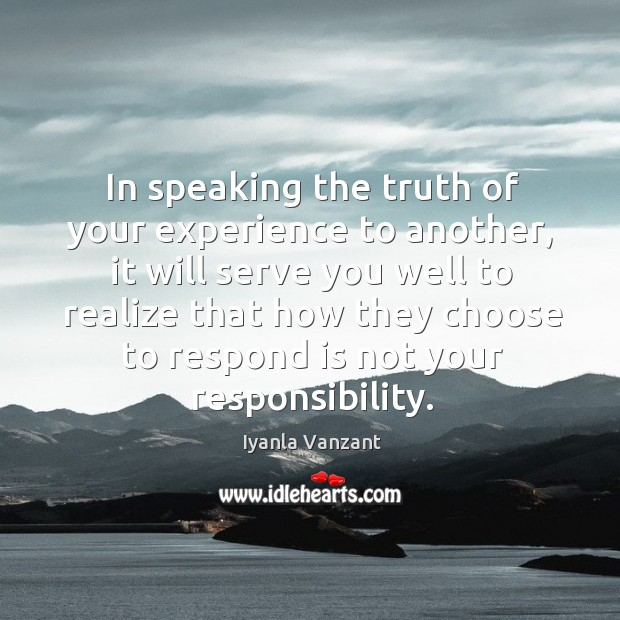 In speaking the truth of your experience to another, it will serve Image
