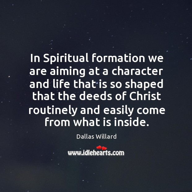 In Spiritual formation we are aiming at a character and life that Image