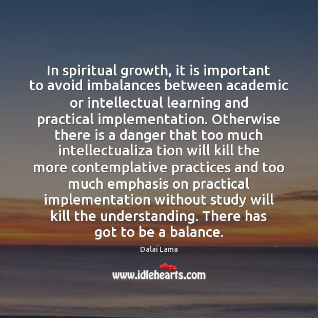 In spiritual growth, it is important to avoid imbalances between academic or Image