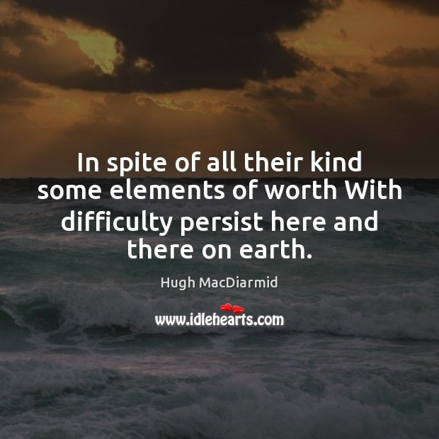 In spite of all their kind some elements of worth With difficulty Image