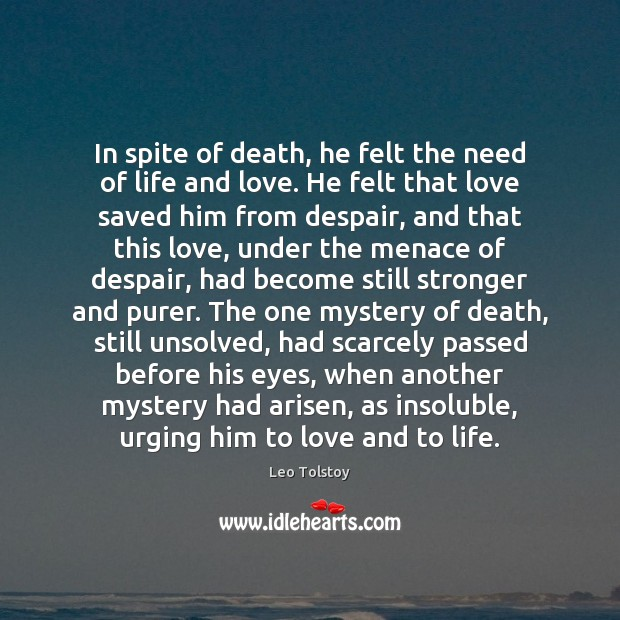 Image, In spite of death, he felt the need of life and love.
