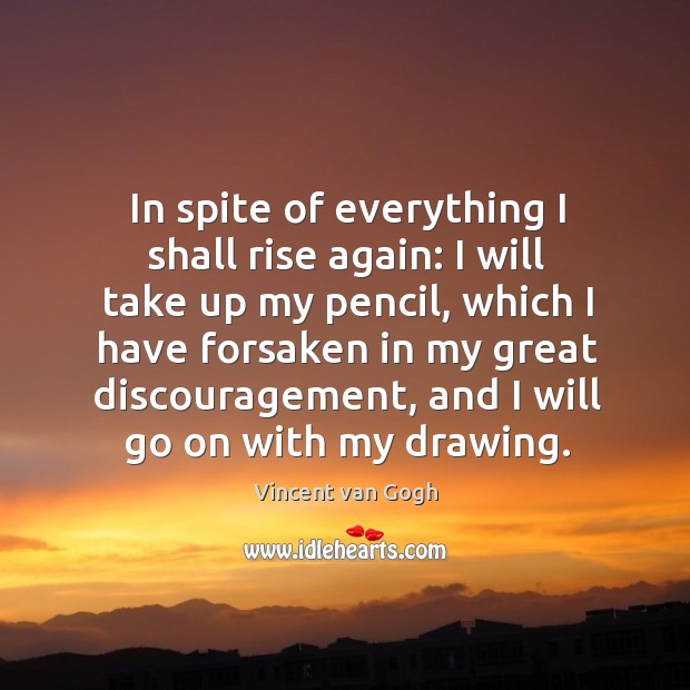 Image, In spite of everything I shall rise again: I will take up my pencil
