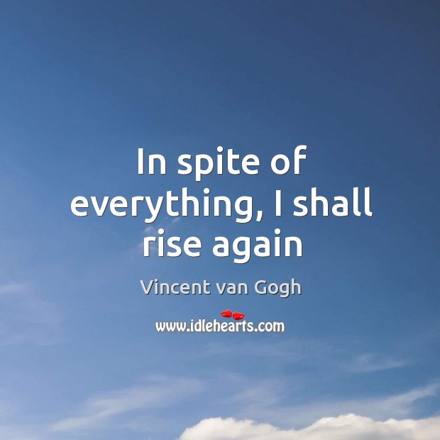 In spite of everything, I shall rise again Image