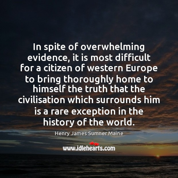 In spite of overwhelming evidence, it is most difficult for a citizen Henry James Sumner Maine Picture Quote