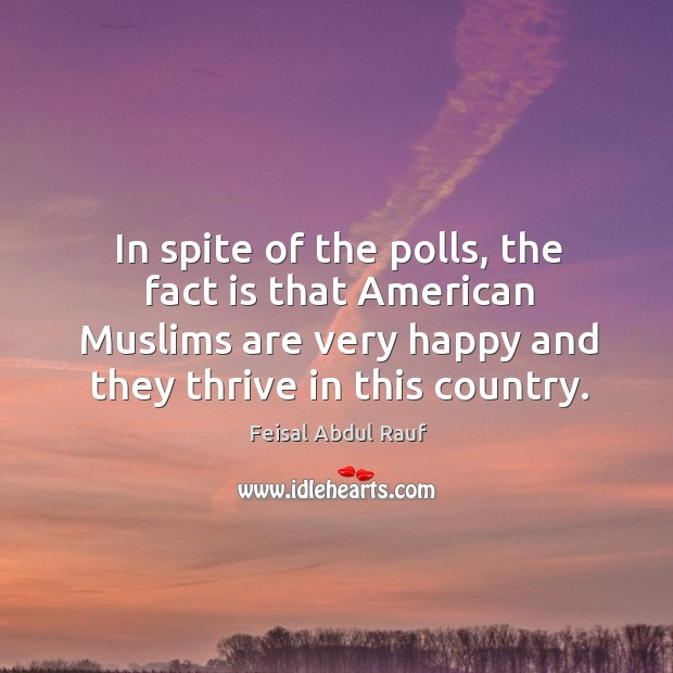 In spite of the polls, the fact is that american muslims are very happy and they thrive in this country. Image
