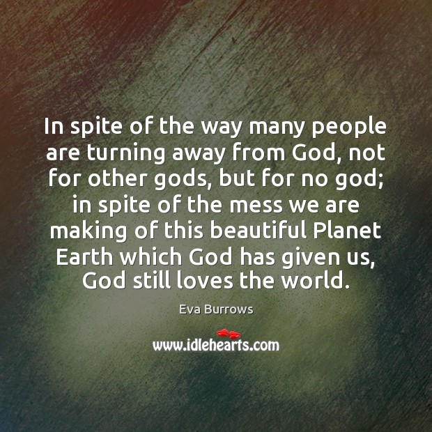 In spite of the way many people are turning away from God, Image