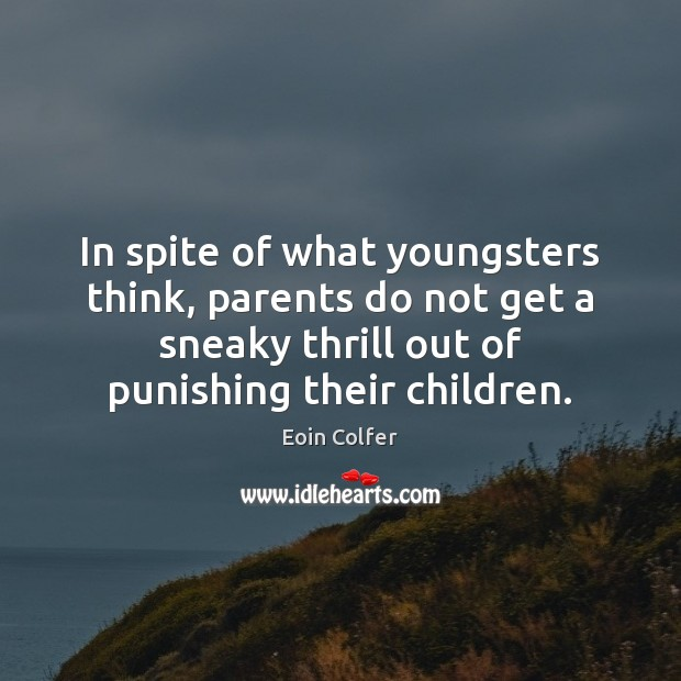 In spite of what youngsters think, parents do not get a sneaky Eoin Colfer Picture Quote