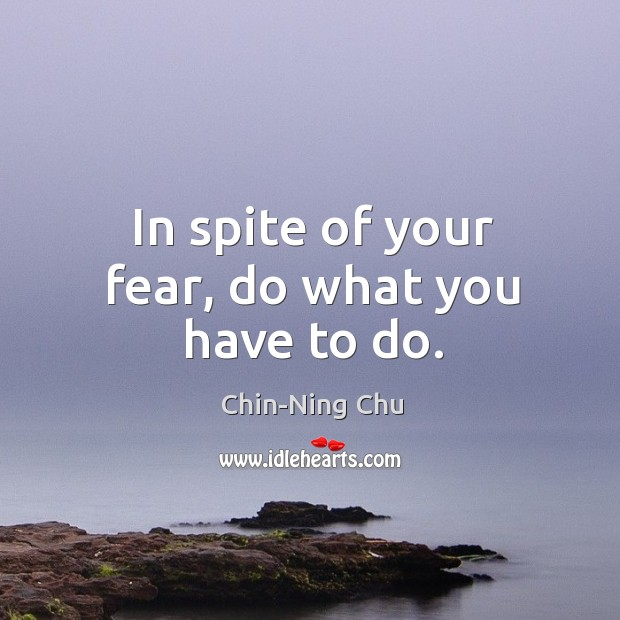 In spite of your fear, do what you have to do. Image