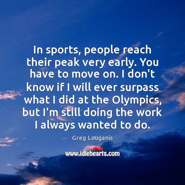 In sports, people reach their peak very early. You have to move Image