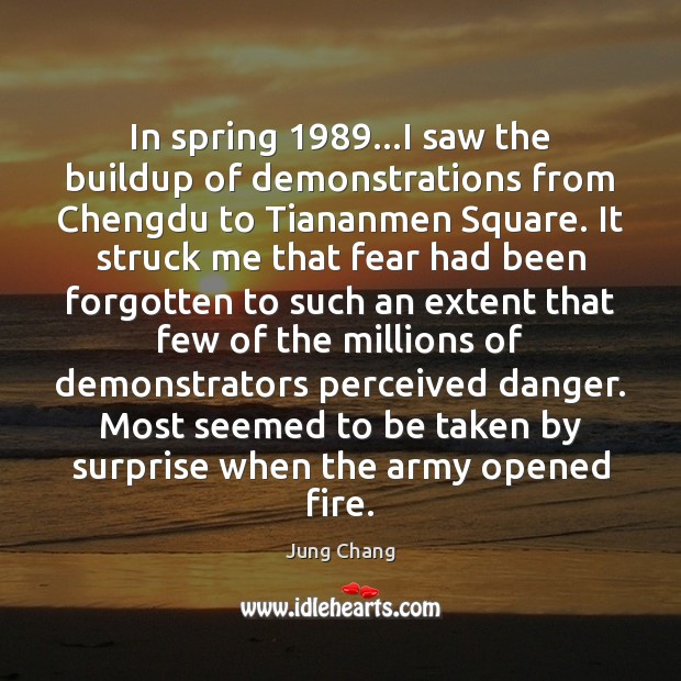 In spring 1989…I saw the buildup of demonstrations from Chengdu to Tiananmen Spring Quotes Image