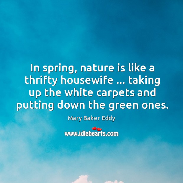 In spring, nature is like a thrifty housewife … taking up the white Image